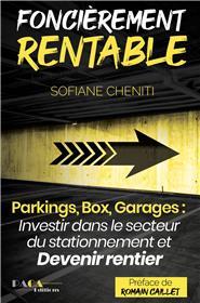 Foncièrement rentable (Parkings, Box, Garages : Investir dans le secteur du stationnement et devenir rentier immobilier)