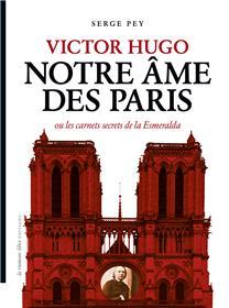 Victor Hugo Notre âme des Paris