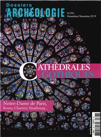 Dossier d´archéologie N°396 Les cathédrales gothiques - novembre/décembre 2019