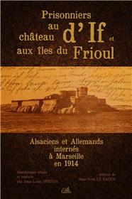 Prisonniers Au Chateau D´If Et Au Frioul, Alsaciens Et .