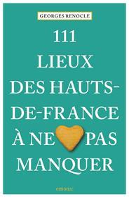 111 Lieux Des Hauts-De-France À Ne Pas Manquer