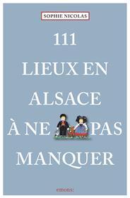 111 Lieux En Alsace À Ne Pas Manquer