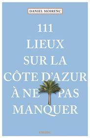 111 Lieux Sur La Côte D´Azur À Ne Pas Manquer